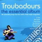 TROUBADOURS/THE ESSENTIAL ALBUM cd musicale di ARTISTI VARI (2CD)