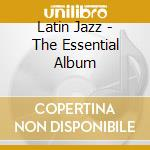 LATIN JAZZ (2CD)/THE ESSENTIAL ALBUM cd musicale di ARTISTI VARI