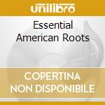 AMERICAN ROOTS/THE ESSENTIAL (2CDx1) cd musicale di ARTISTI VARI