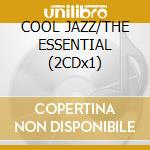COOL JAZZ/THE ESSENTIAL (2CDx1) cd musicale di ARTISTI VARI