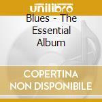 Blues - the essential album cd musicale di Artisti Vari