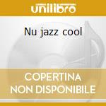 Nu jazz cool cd musicale di Artisti Vari