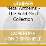 Metal anthems cd musicale di Artisti Vari