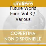 Future world funk 3 cd musicale di Artisti Vari