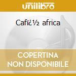 Caf� africa cd musicale di Artisti Vari