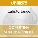 Caf� tango cd musicale di Artisti Vari