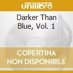 DARKER THAN BLUE VOL.1 cd musicale di ARTISTI VARI