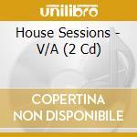 House sessions cd musicale di Artisti Vari