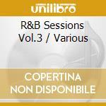 R.&.b. 3 sessions cd musicale di Artisti Vari