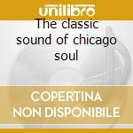 The classic sound of chicago soul cd musicale di Artisti Vari
