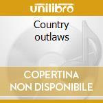 Country outlaws cd musicale di Artisti Vari