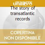 The story of transatlantic records cd musicale