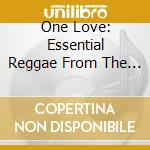 One love - essential reggae from the heart cd musicale di Artisti Vari
