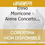 Arena concerto cd musicale di Ennio Morricone