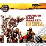 The pure & the golden cd musicale di Ladysmith black mamb