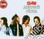Slade - Nobody's Fools cd musicale di Slade