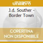 BORDER TOWN-THE VERY BEST OF              cd musicale di J.D.SOUTHER