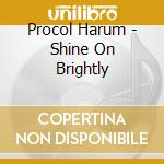 SHINE ON BRIGHTLY                         cd musicale di Harum Procol