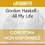 ALL MY LIFE cd musicale di HASKELL GORDON