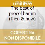 The best of procol harum (then & now) cd musicale di Harum Procol
