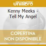 TELL MY ANGEL cd musicale di MEEKS KENNY