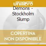 STOCHOLM SLUMP                            cd musicale di DEMONS