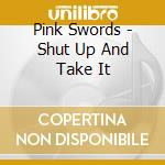 Shut up & take it cd musicale di Swords Pink