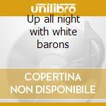 Up all night with white barons cd musicale di Barons White