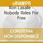 NOBODY RIDES FOR FREE cd musicale di RON LASALLE