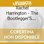 Rachel Harrington - The Bootlegger'S Daughter cd musicale di HARRINGTON RACHEL