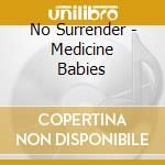 No Surrender - Medicine Babies cd musicale di Surrender No