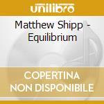 Matthew Shipp - Equilibrium cd musicale di SHIPP MATTEW