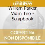 William Parker Violin Trio - Scrapbook cd musicale di William parker violi