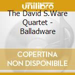 Balladware cd musicale di David s. Ware