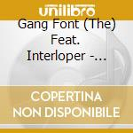The Gang Font Feat. Interloper - Same cd musicale di THE GANG FONT FEAT. INTERLOPER