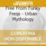 Free From Funky Freqs - Urban Mythology cd musicale di Free form funky freqs
