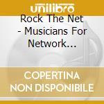 Rock The Net - Musicians For Network Neutrality cd musicale di ARTISTI VARI