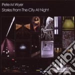Pete M.Wyer - Stories From City Night cd musicale di WYER PETE M.