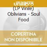 (LP VINILE) Soul food lp vinile di OBLIVIANS