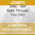 See right through you cd musicale di Jadis