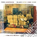 Black horn long gone cd musicale di Fred Anderson