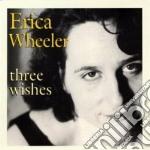 Three wishes - cd musicale di Wheeler Erica