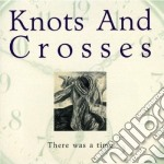 Knot And Crosses - There Was A Time cd musicale di Knot and crosses