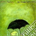 The trouble with poets - cd musicale di Mulvey Peter