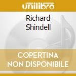 RICHARD SHINDELL cd musicale di SHINDELL RICHARD