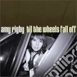 Till the wheels fall off cd musicale di Rigby Amy