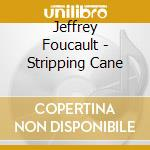 STRIPPING CANE cd musicale di FOCAULT JEFFREY