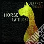 Horse latitudes cd musicale di Focault Jeffrey
