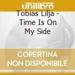 Time is on my side cd musicale di Tobias Lilja