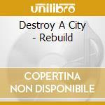 Destroy a city-rebuild cd cd musicale di Destroy a city